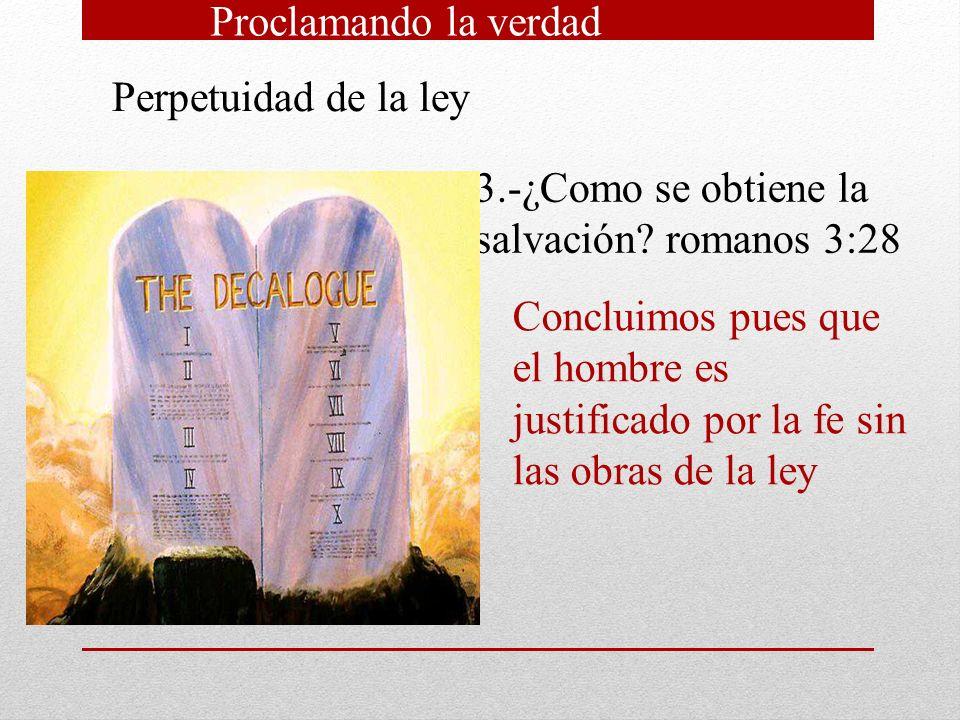 Proclamando la verdad Perpetuidad de la ley. 3.-¿Como se obtiene la salvación romanos 3:28.