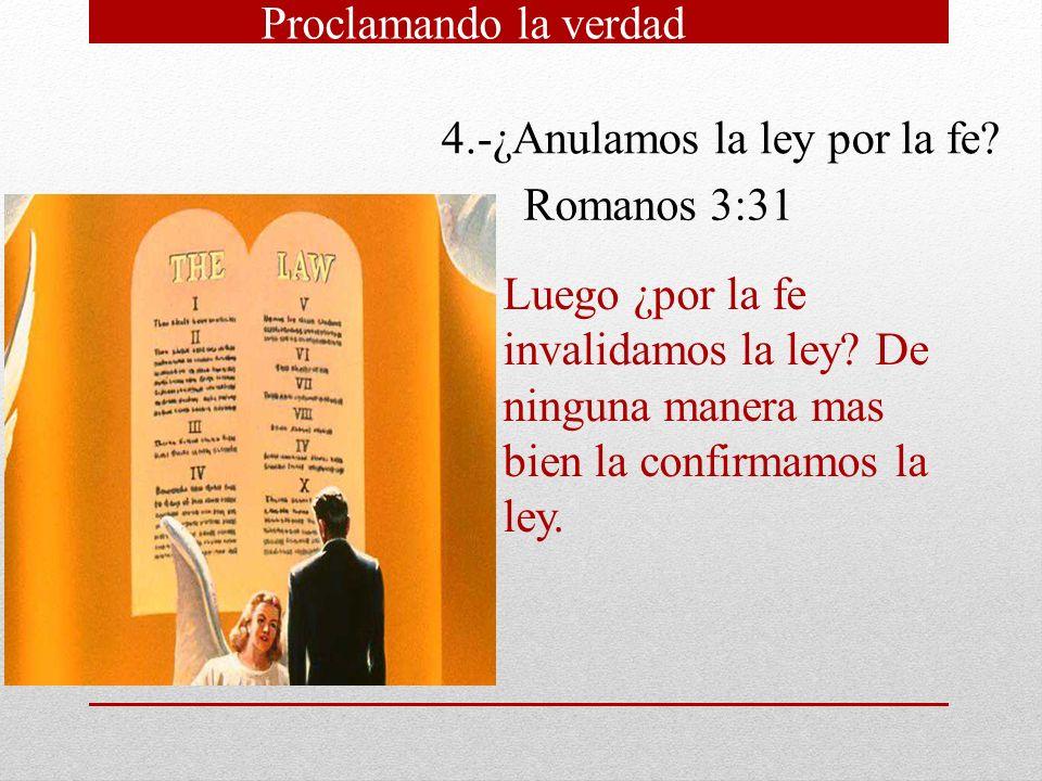 Proclamando la verdad 4.-¿Anulamos la ley por la fe Romanos 3:31.