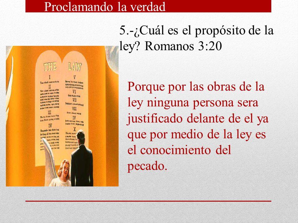 Proclamando la verdad 5.-¿Cuál es el propósito de la ley Romanos 3:20.