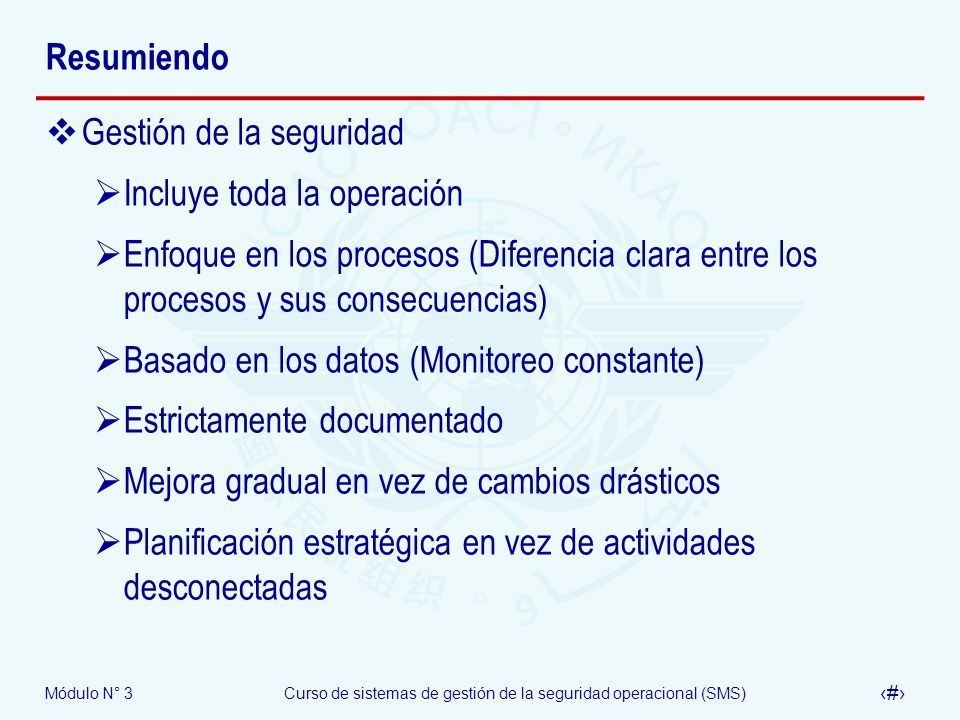 ResumiendoGestión de la seguridad. Incluye toda la operación. Enfoque en los procesos (Diferencia clara entre los procesos y sus consecuencias)