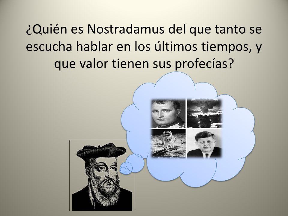 ¿Quién es Nostradamus del que tanto se escucha hablar en los últimos tiempos, y que valor tienen sus profecías