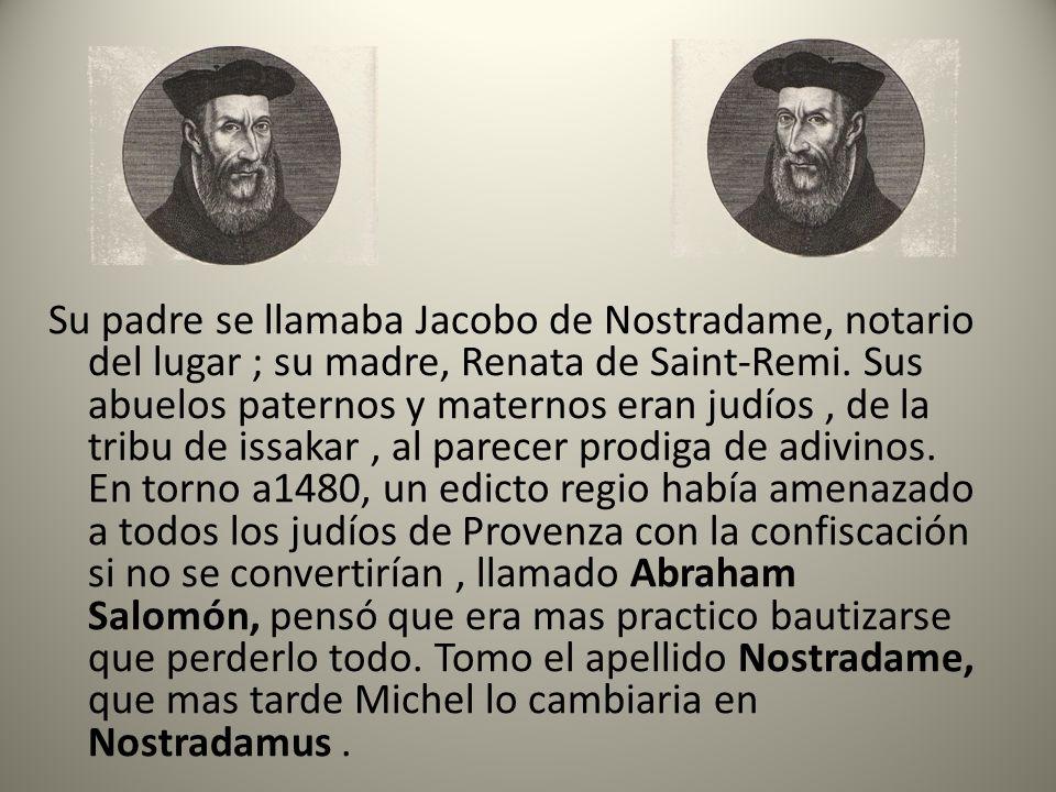 Su padre se llamaba Jacobo de Nostradame, notario del lugar ; su madre, Renata de Saint-Remi.