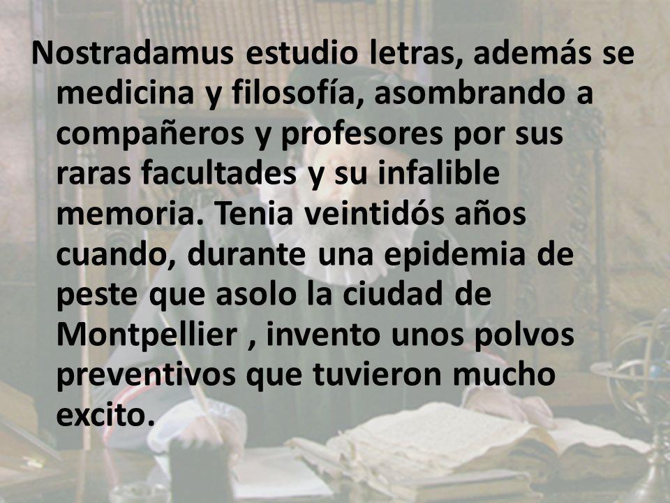 Nostradamus estudio letras, además se medicina y filosofía, asombrando a compañeros y profesores por sus raras facultades y su infalible memoria.