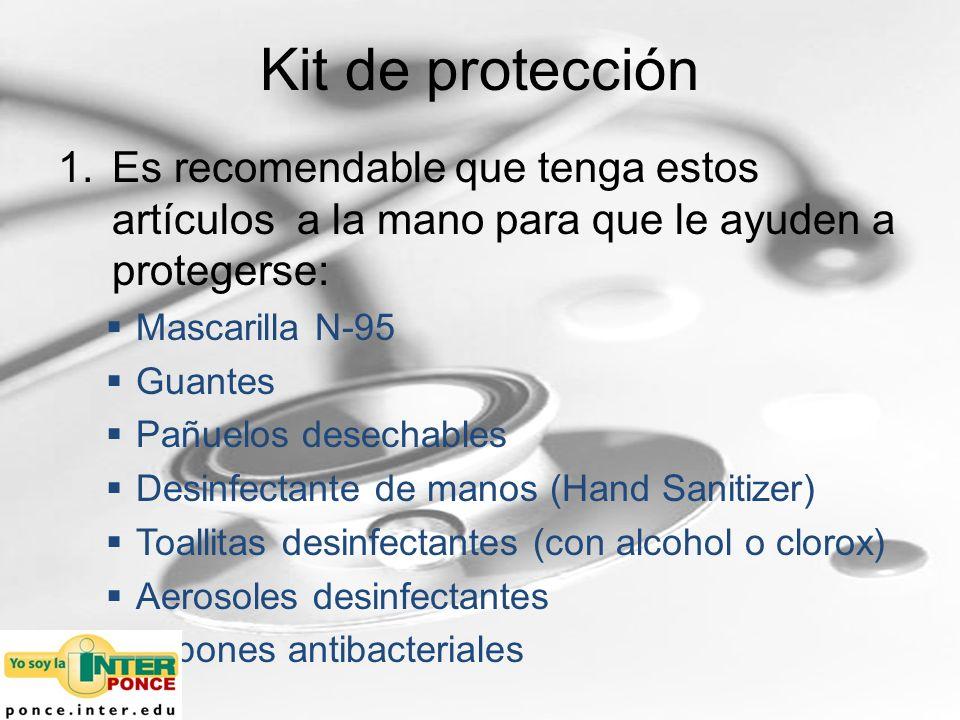 Kit de protección Es recomendable que tenga estos artículos a la mano para que le ayuden a protegerse: