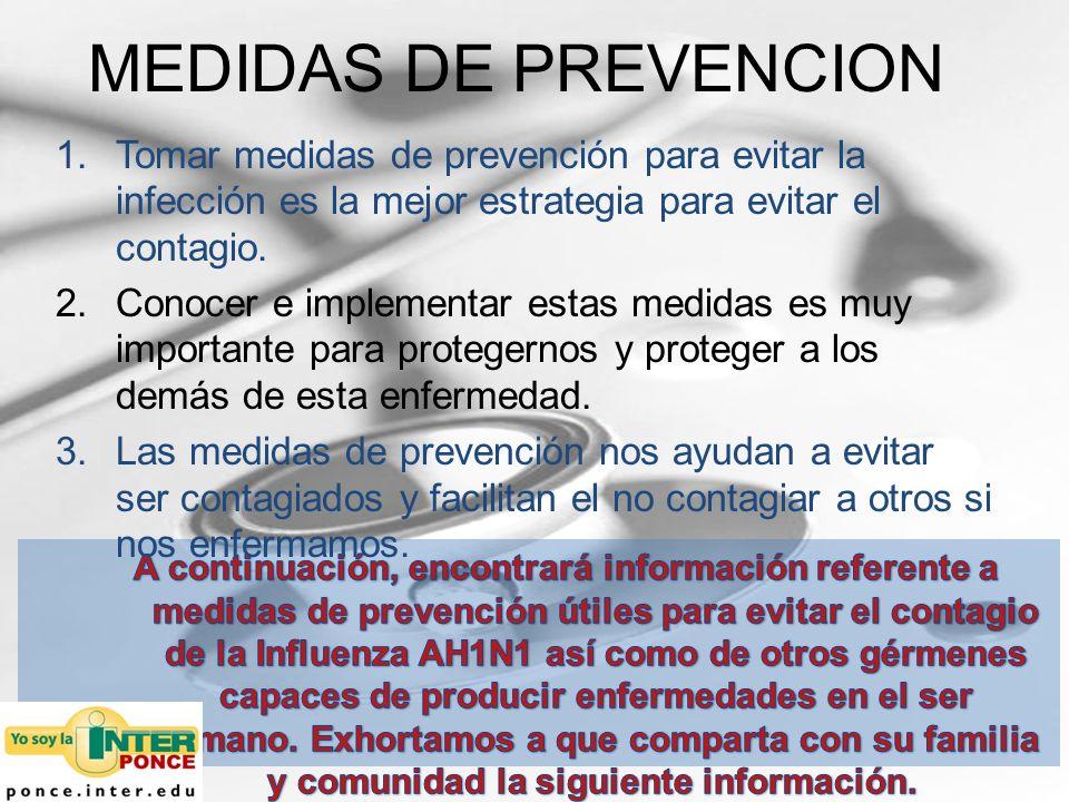 MEDIDAS DE PREVENCION Tomar medidas de prevención para evitar la infección es la mejor estrategia para evitar el contagio.