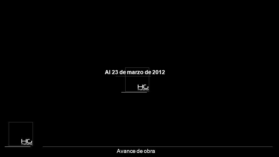 Al 23 de marzo de 2012 Avance de obra
