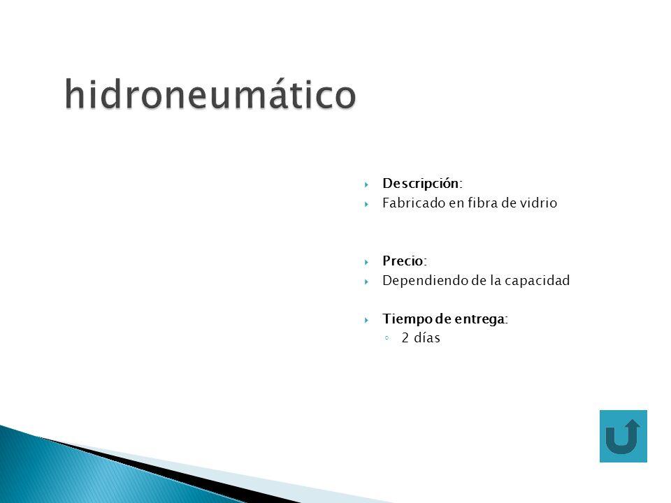 hidroneumático Descripción: Fabricado en fibra de vidrio Precio: