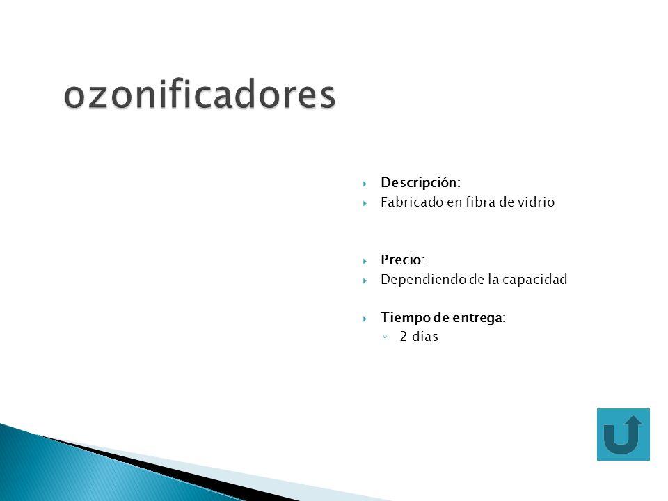 ozonificadores Descripción: Fabricado en fibra de vidrio Precio: