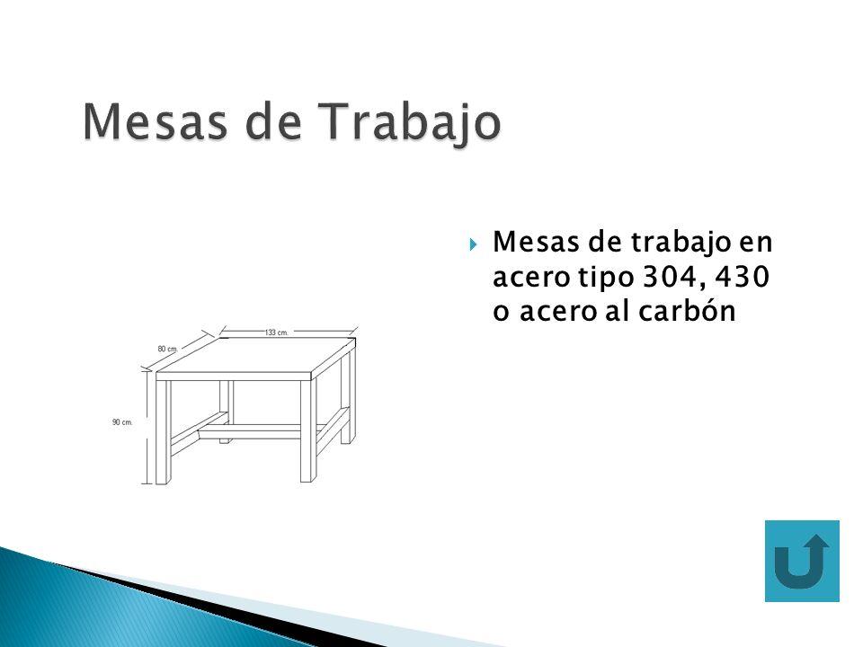 Mesas de Trabajo Mesas de trabajo en acero tipo 304, 430 o acero al carbón