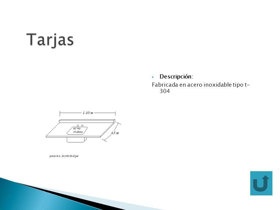 Tarjas Descripción: Fabricada en acero inoxidable tipo t- 304
