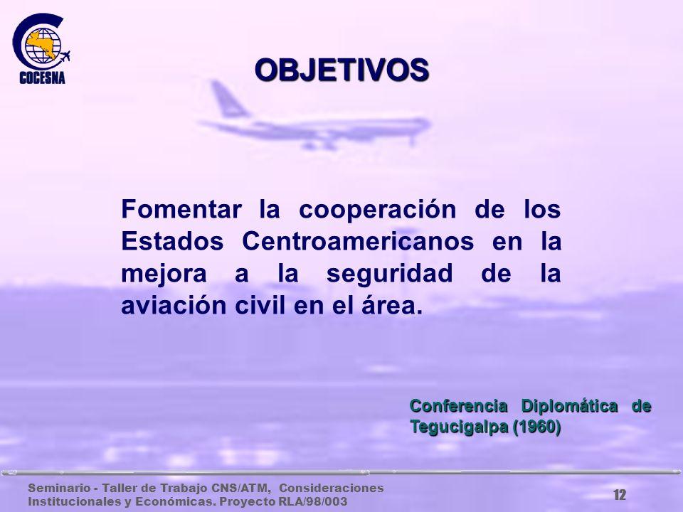 OBJETIVOS Fomentar la cooperación de los Estados Centroamericanos en la mejora a la seguridad de la aviación civil en el área.