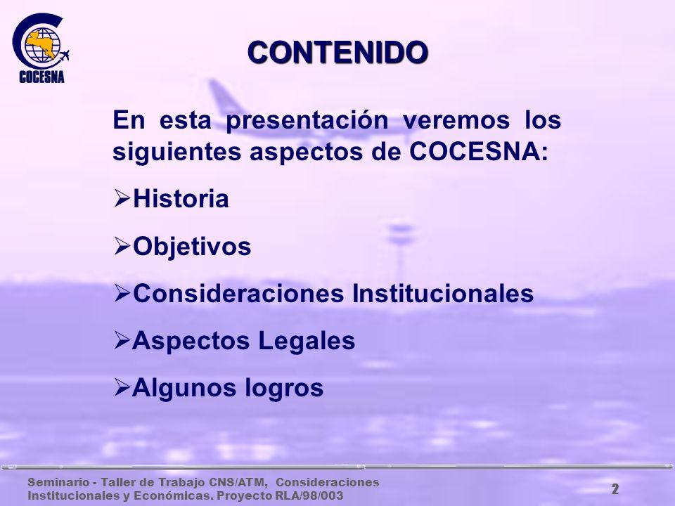 CONTENIDO En esta presentación veremos los siguientes aspectos de COCESNA: Historia. Objetivos. Consideraciones Institucionales.