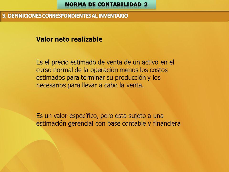 Norma de Contabilidad 2 3. DEFINICIONES CORRESPONDIENTES AL INVENTARIO. Valor neto realizable.