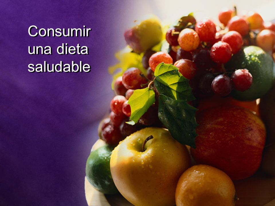 Consumir una dieta saludable