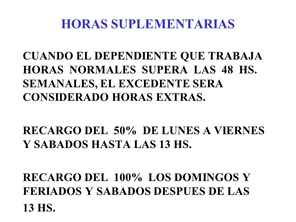 HORAS SUPLEMENTARIASCUANDO EL DEPENDIENTE QUE TRABAJA HORAS NORMALES SUPERA LAS 48 HS. SEMANALES, EL EXCEDENTE SERA CONSIDERADO HORAS EXTRAS.