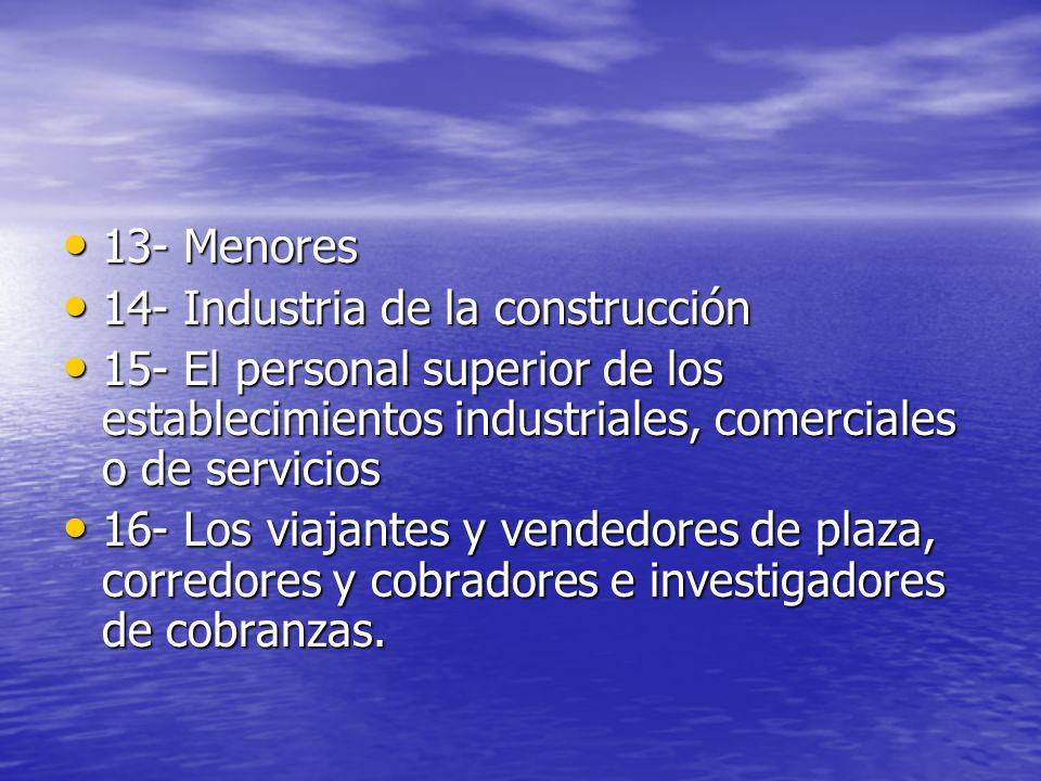 13- Menores 14- Industria de la construcción. 15- El personal superior de los establecimientos industriales, comerciales o de servicios.