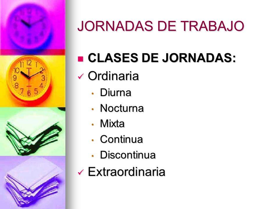 JORNADAS DE TRABAJO CLASES DE JORNADAS: Ordinaria Extraordinaria