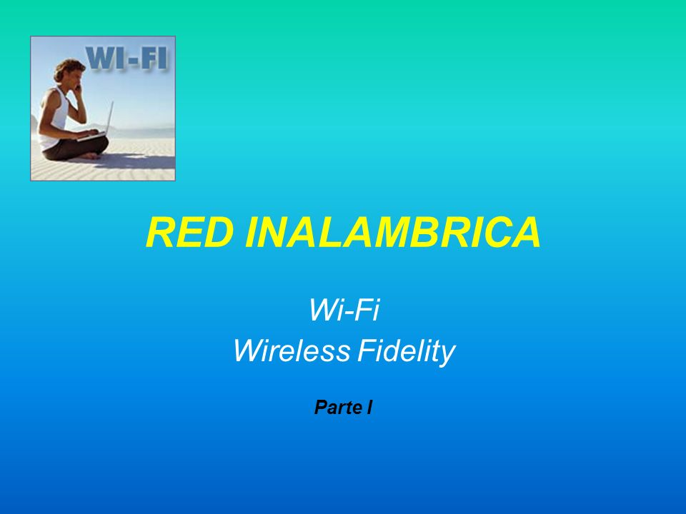 Wi-Fi Wireless Fidelity Parte I