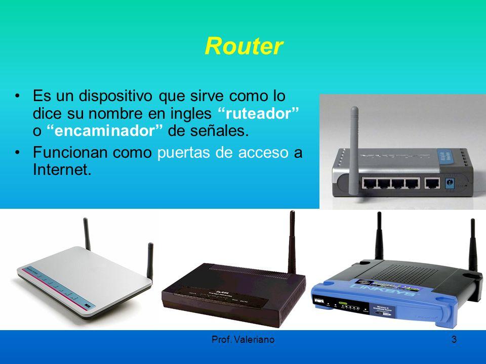 Router Es un dispositivo que sirve como lo dice su nombre en ingles ruteador o encaminador de señales.