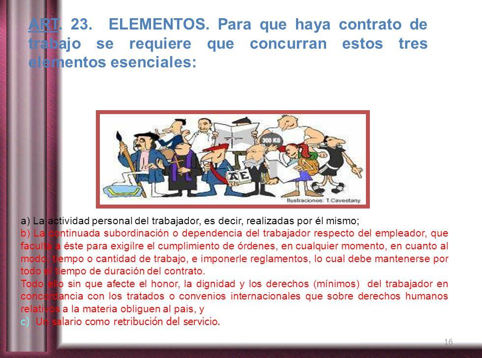 ART. 23. ELEMENTOS. Para que haya contrato de trabajo se requiere que concurran estos tres elementos esenciales: