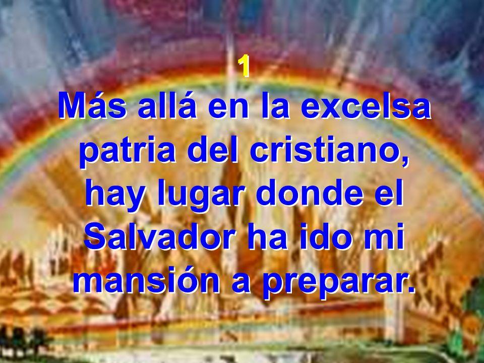 Más allá en la excelsa patria del cristiano,