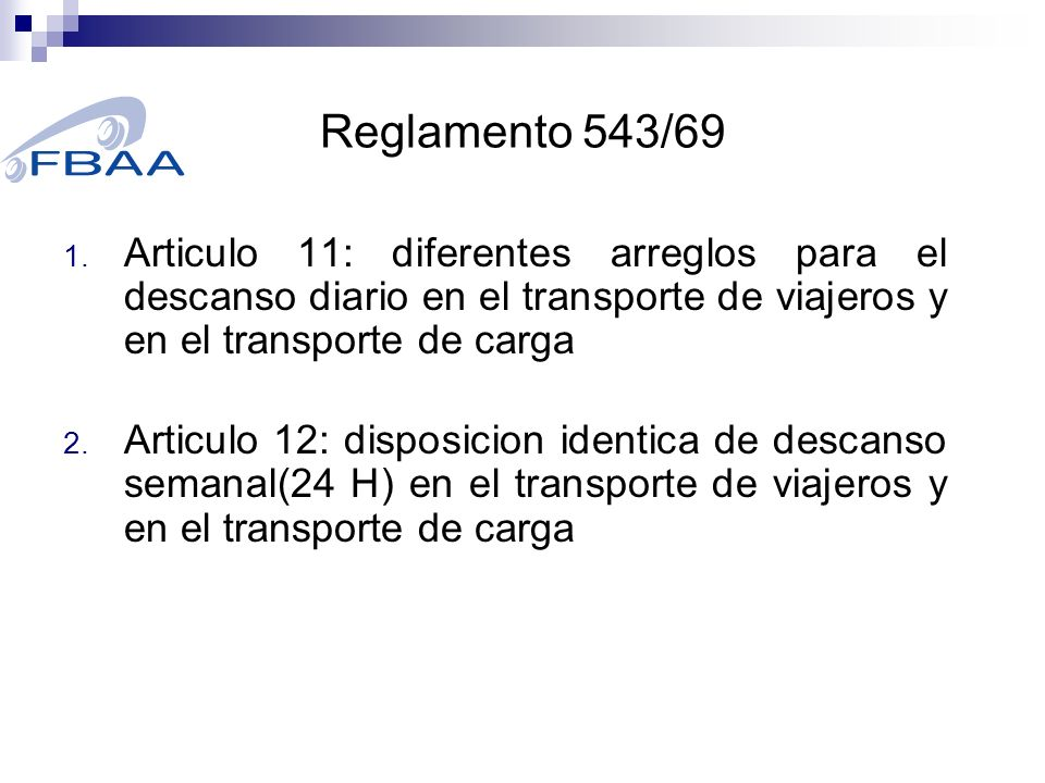 Reglamento 543/69Articulo 11: diferentes arreglos para el descanso diario en el transporte de viajeros y en el transporte de carga.