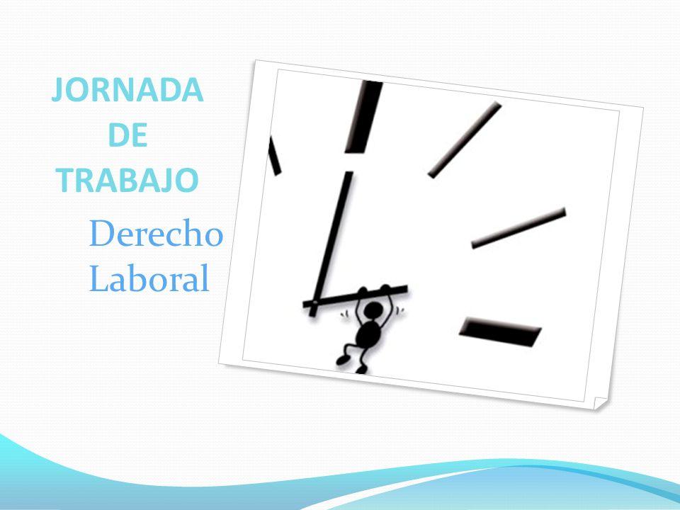 JORNADA DE TRABAJO Derecho Laboral