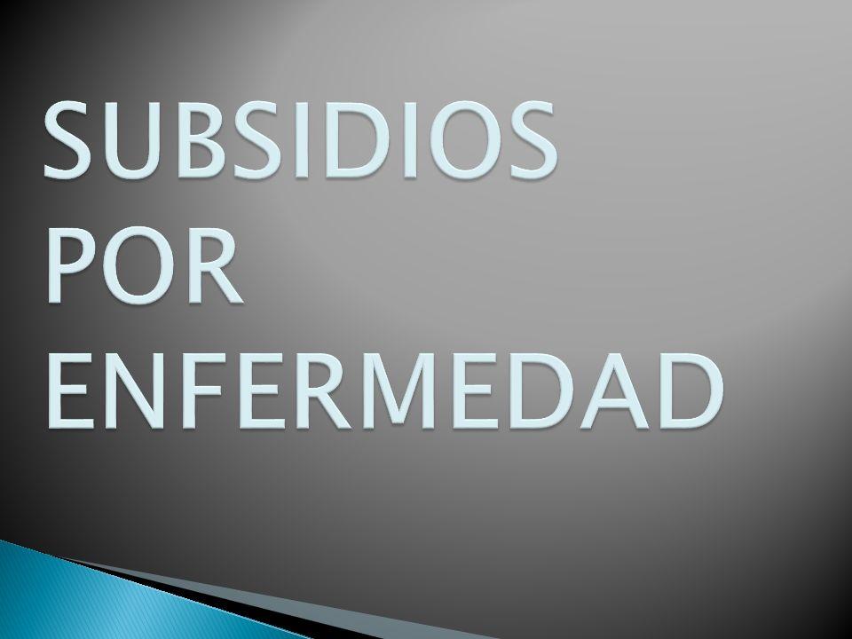 SUBSIDIOS POR ENFERMEDAD