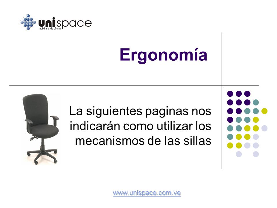 Ergonomía La siguientes paginas nos indicarán como utilizar los mecanismos de las sillas.