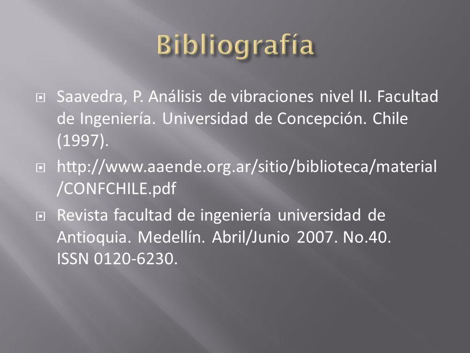 Bibliografía Saavedra, P. Análisis de vibraciones nivel II. Facultad de Ingeniería. Universidad de Concepción. Chile (1997).