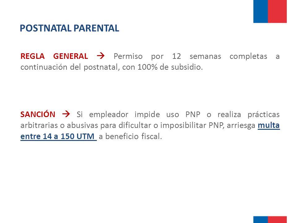 POSTNATAL PARENTAL REGLA GENERAL  Permiso por 12 semanas completas a continuación del postnatal, con 100% de subsidio.