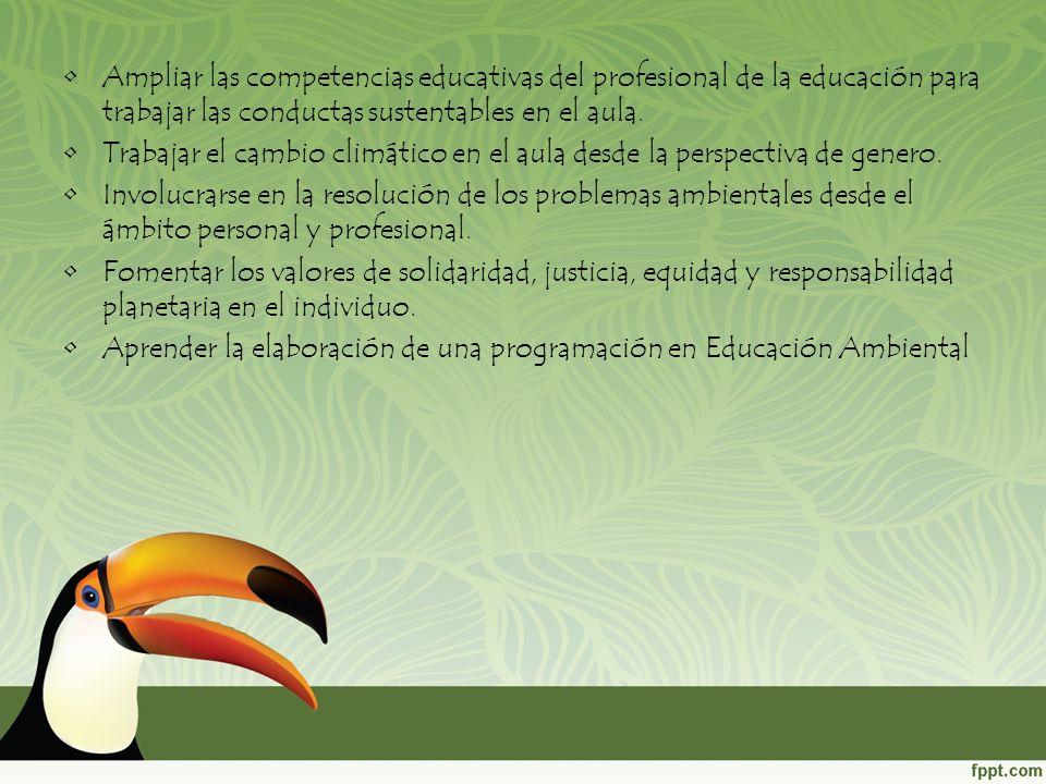 Ampliar las competencias educativas del profesional de la educación para trabajar las conductas sustentables en el aula.