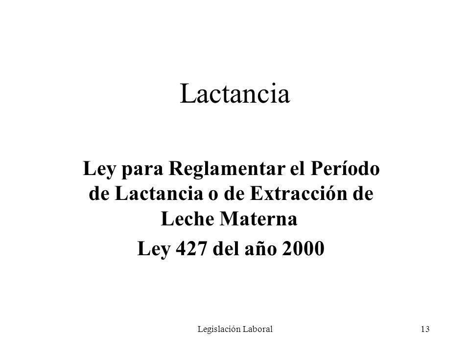Lactancia Ley para Reglamentar el Período de Lactancia o de Extracción de Leche Materna Ley 427 del año 2000.