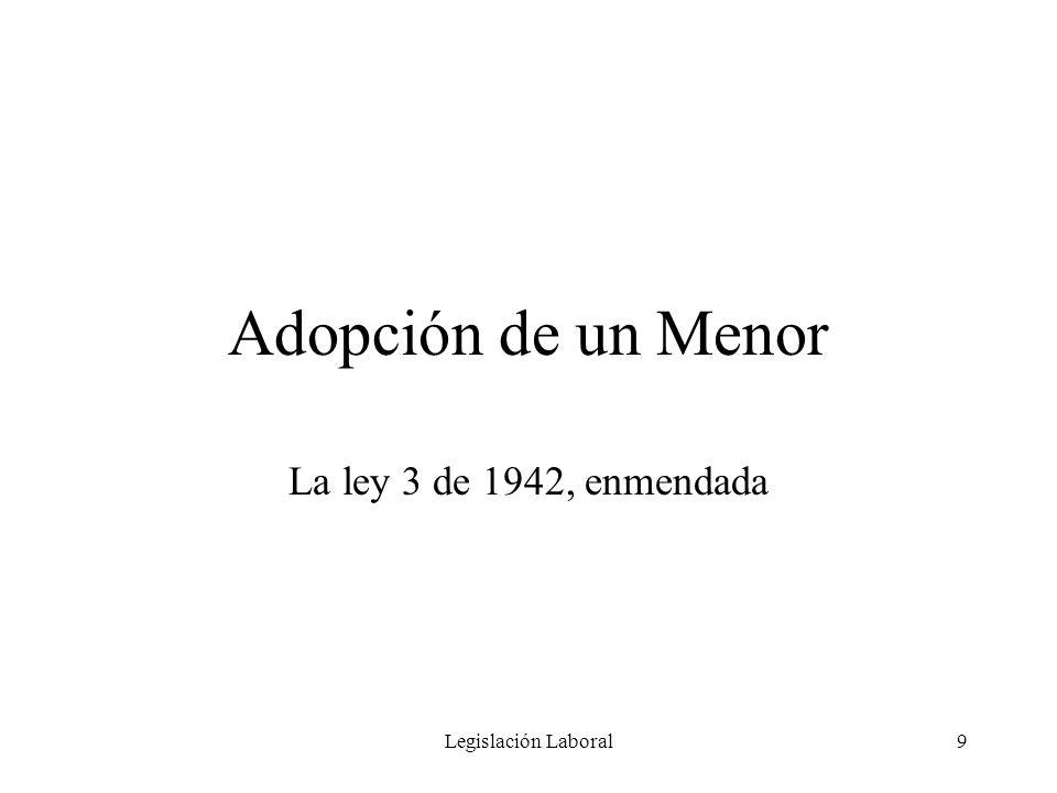 Adopción de un Menor La ley 3 de 1942, enmendada Legislación Laboral