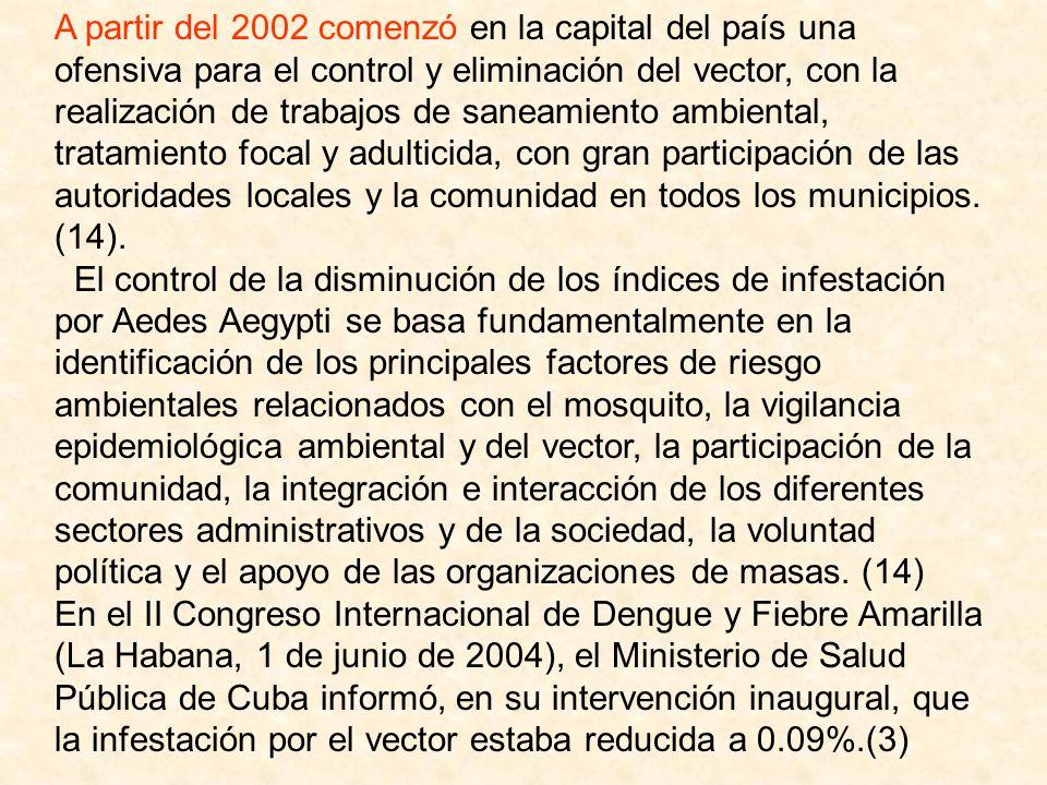 A partir del 2002 comenzó en la capital del país una ofensiva para el control y eliminación del vector, con la realización de trabajos de saneamiento ambiental, tratamiento focal y adulticida, con gran participación de las autoridades locales y la comunidad en todos los municipios. (14).