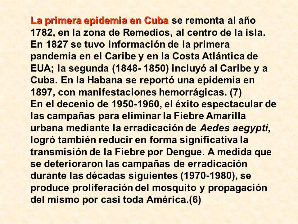 La primera epidemia en Cuba se remonta al año 1782, en la zona de Remedios, al centro de la isla. En 1827 se tuvo información de la primera pandemia en el Caribe y en la Costa Atlántica de EUA; la segunda (1848- 1850) incluyó al Caribe y a Cuba. En la Habana se reportó una epidemia en 1897, con manifestaciones hemorrágicas. (7)