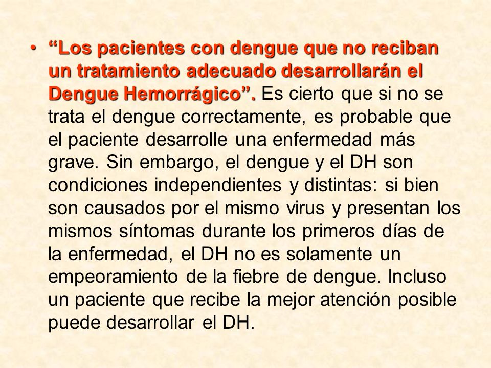 Los pacientes con dengue que no reciban un tratamiento adecuado desarrollarán el Dengue Hemorrágico .