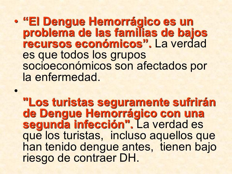 El Dengue Hemorrágico es un problema de las familias de bajos recursos económicos . La verdad es que todos los grupos socioeconómicos son afectados por la enfermedad.