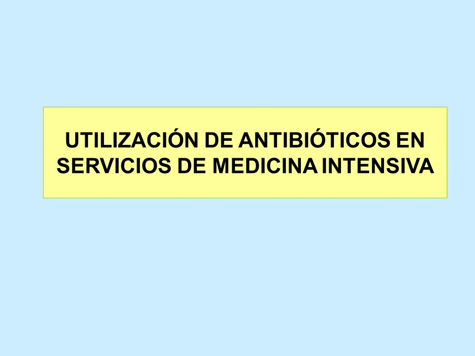 UTILIZACIÓN DE ANTIBIÓTICOS EN SERVICIOS DE MEDICINA INTENSIVA