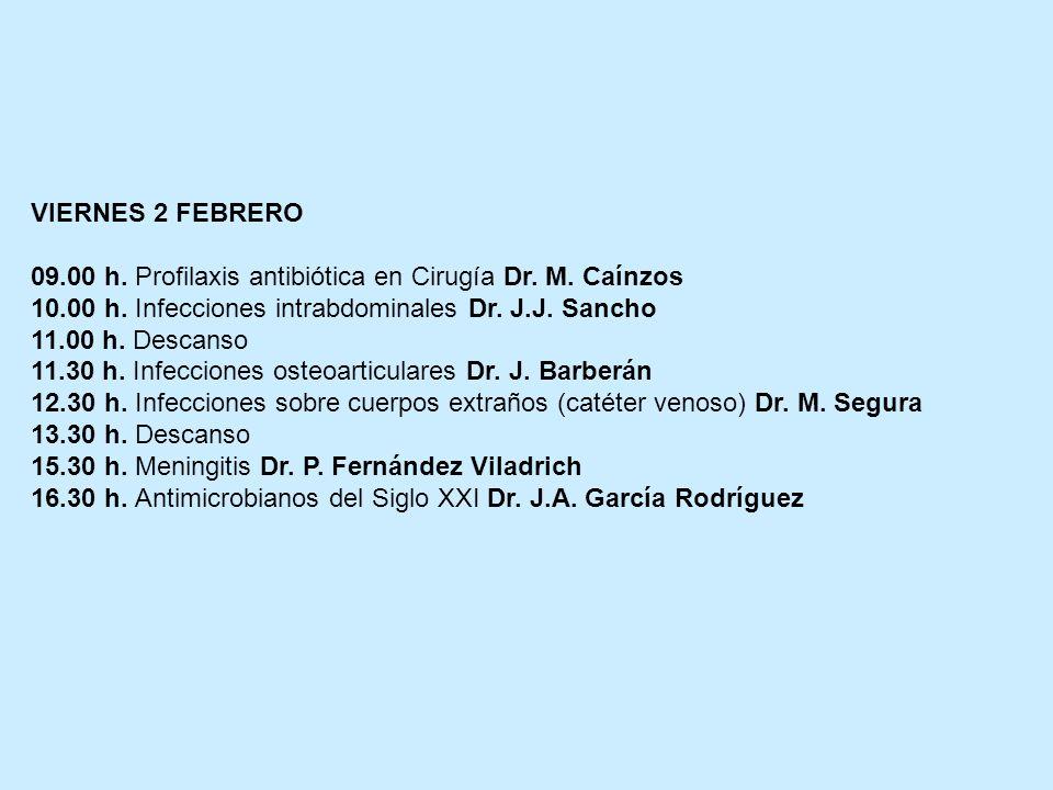 VIERNES 2 FEBRERO 09.00 h. Profilaxis antibiótica en Cirugía Dr. M. Caínzos. 10.00 h. Infecciones intrabdominales Dr. J.J. Sancho.