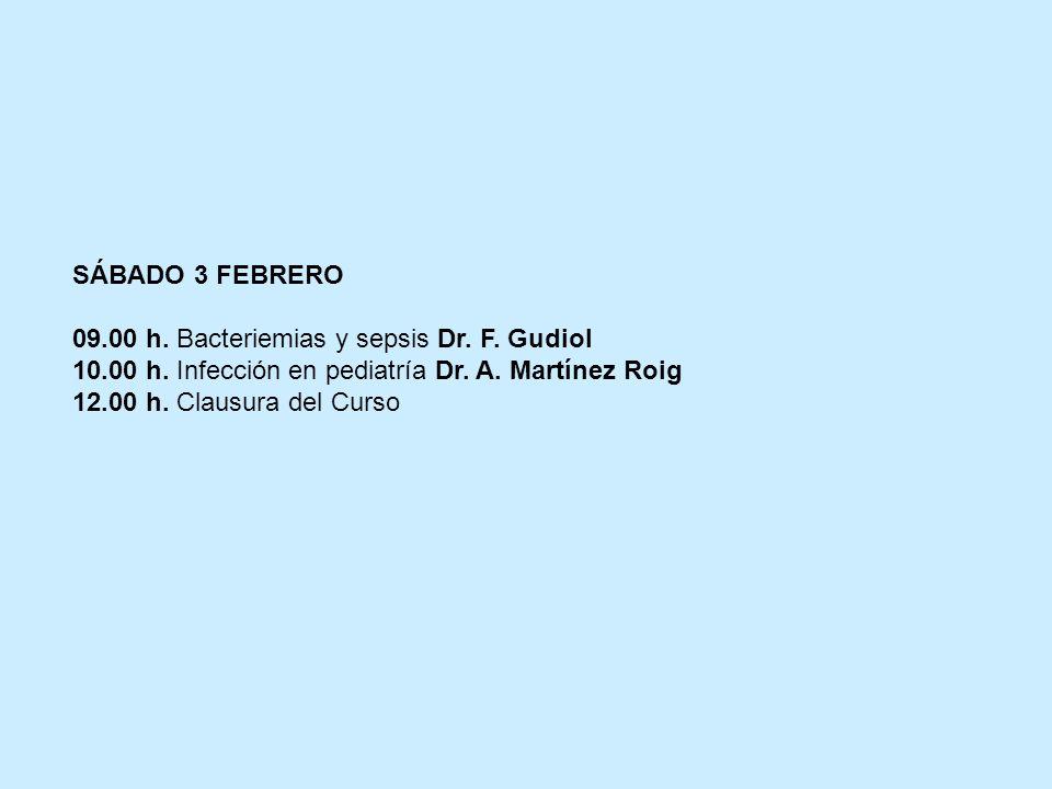 SÁBADO 3 FEBRERO 09.00 h. Bacteriemias y sepsis Dr. F. Gudiol. 10.00 h. Infección en pediatría Dr. A. Martínez Roig.