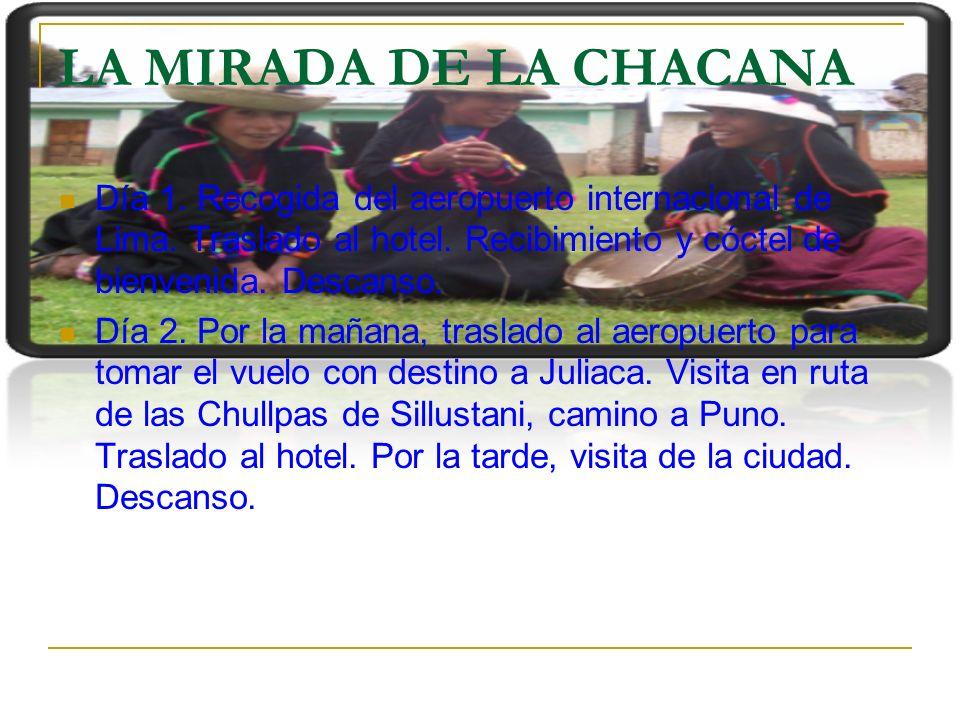 LA MIRADA DE LA CHACANA Día 1. Recogida del aeropuerto internacional de Lima. Traslado al hotel. Recibimiento y cóctel de bienvenida. Descanso.