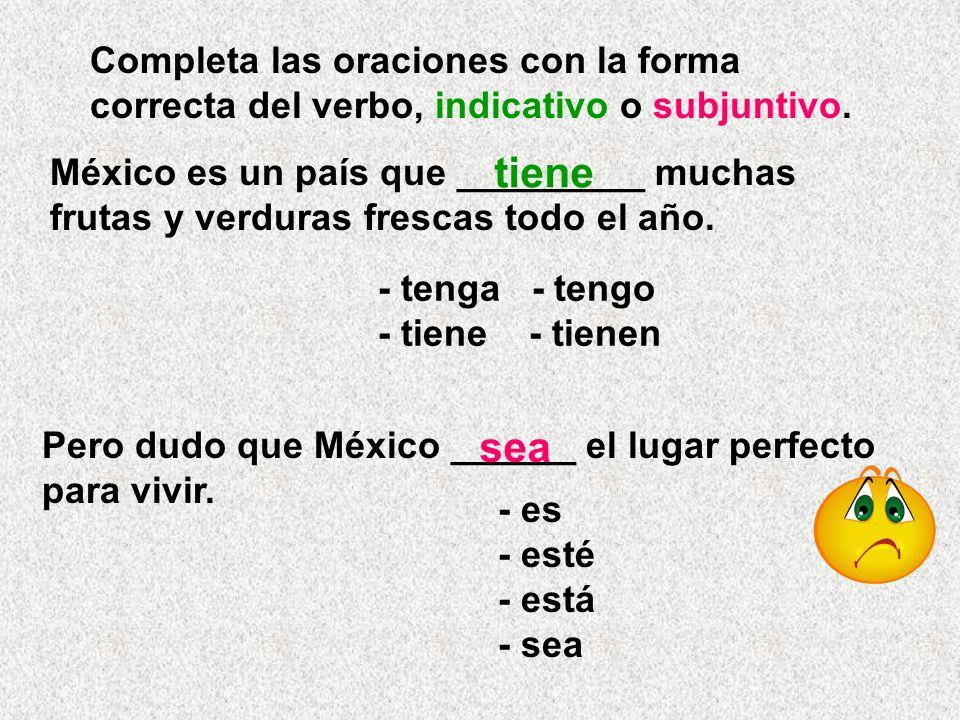 Completa las oraciones con la forma correcta del verbo, indicativo o subjuntivo.