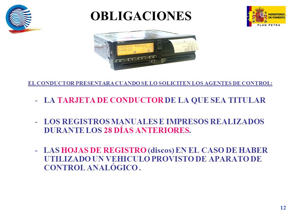 OBLIGACIONES EL CONDUCTOR PRESENTARA CUANDO SE LO SOLICITEN LOS AGENTES DE CONTROL: LA TARJETA DE CONDUCTOR DE LA QUE SEA TITULAR.
