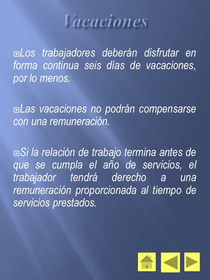 Vacaciones Los trabajadores deberán disfrutar en forma continua seis días de vacaciones, por lo menos.