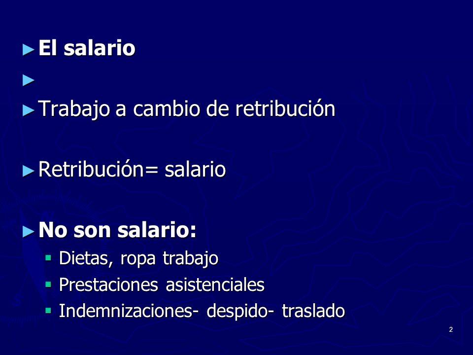 Trabajo a cambio de retribución Retribución= salario No son salario: