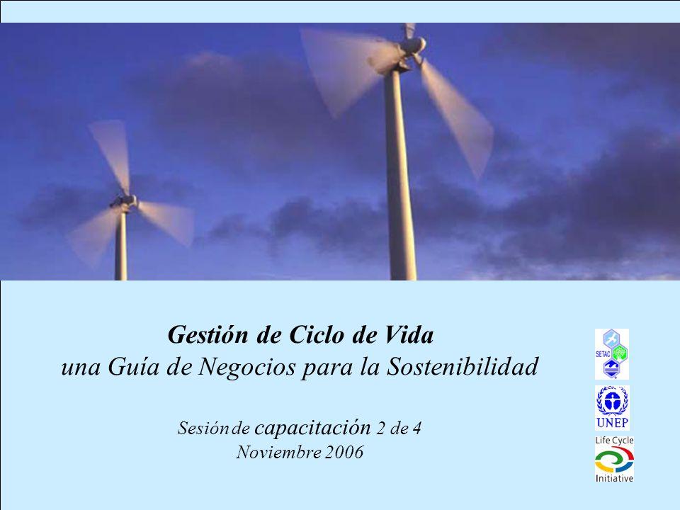 Gestión de Ciclo de Vida una Guía de Negocios para la Sostenibilidad Sesión de capacitación 2 de 4 Noviembre 2006