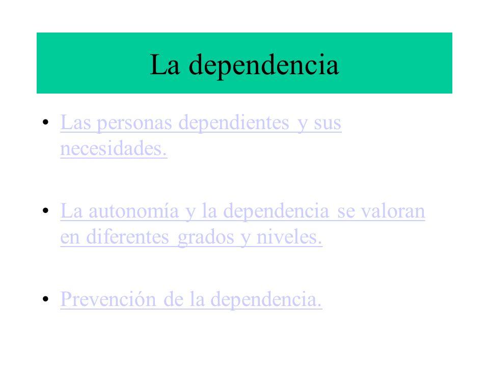 La dependencia Las personas dependientes y sus necesidades.
