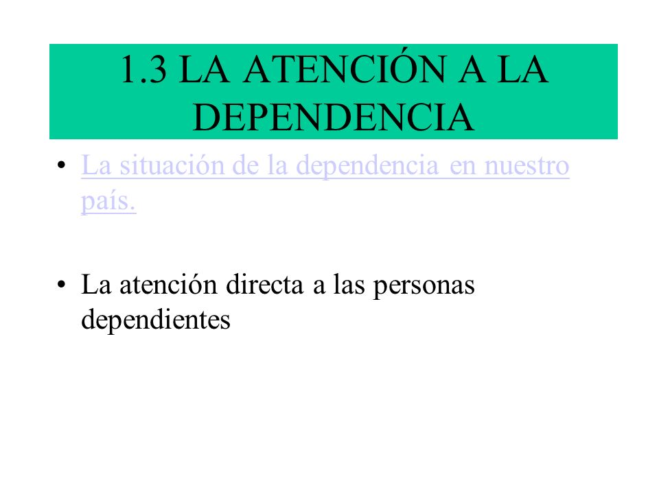 1.3 LA ATENCIÓN A LA DEPENDENCIA