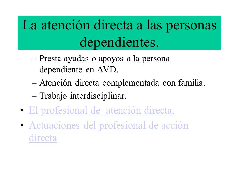 La atención directa a las personas dependientes.